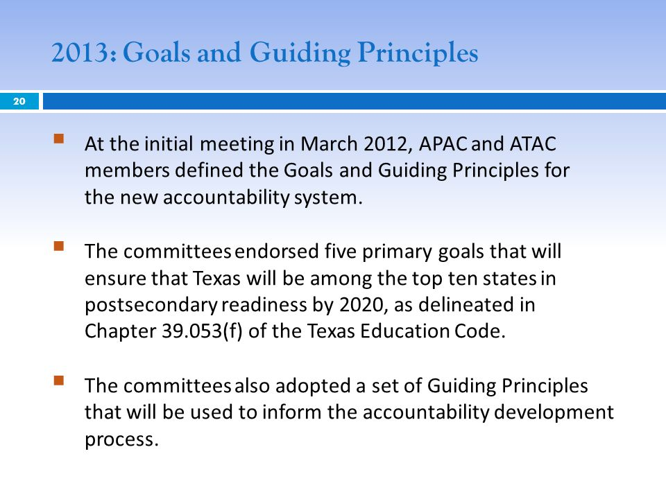 2013: Goals and Guiding Principles 20 At the initial meeting in March 2012, APAC and ATAC members defined the Goals and Guiding Principles for the new accountability system.
