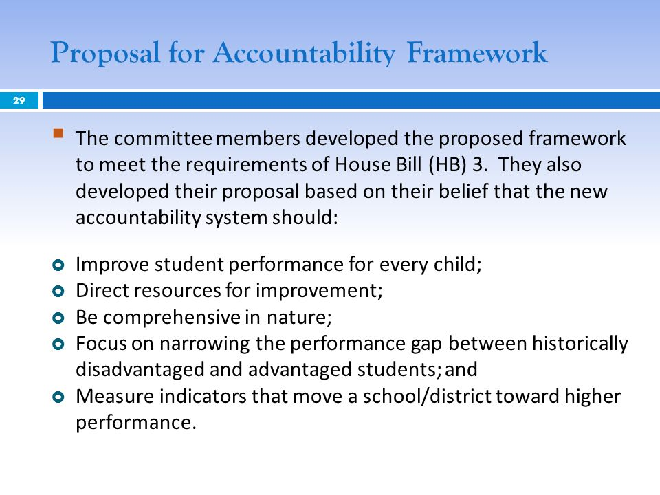 Proposal for Accountability Framework The committee members developed the proposed framework to meet the requirements of House Bill (HB) 3.