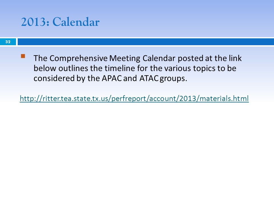 2013: Calendar The Comprehensive Meeting Calendar posted at the link below outlines the timeline for the various topics to be considered by the APAC and ATAC groups.