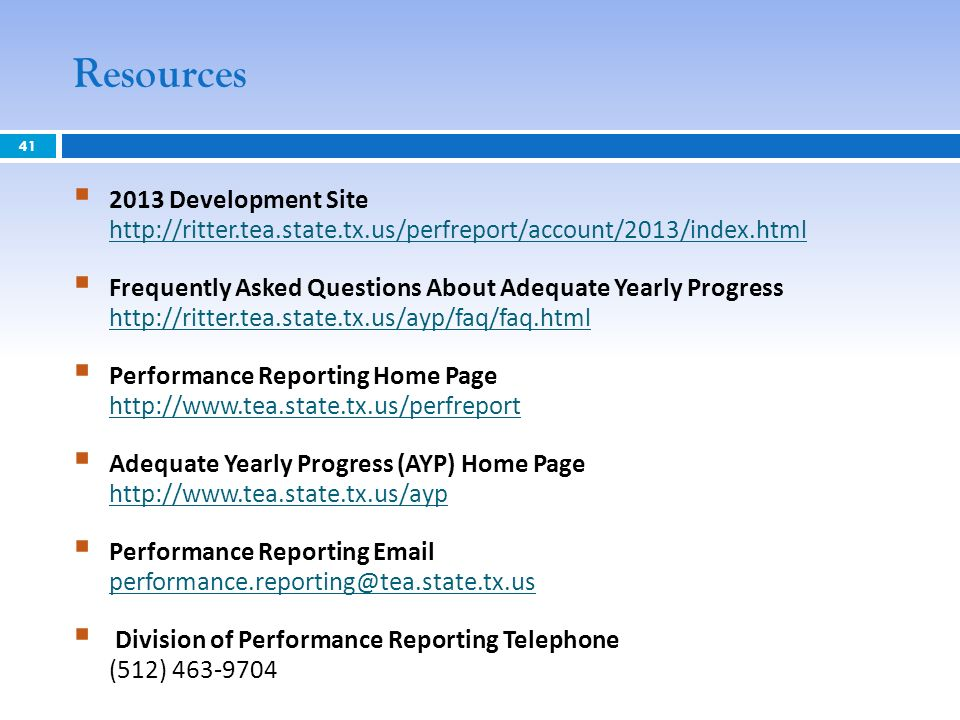 Resources Development Site     Frequently Asked Questions About Adequate Yearly Progress     Performance Reporting Home Page     Adequate Yearly Progress (AYP) Home Page     Performance Reporting  Division of Performance Reporting Telephone (512)