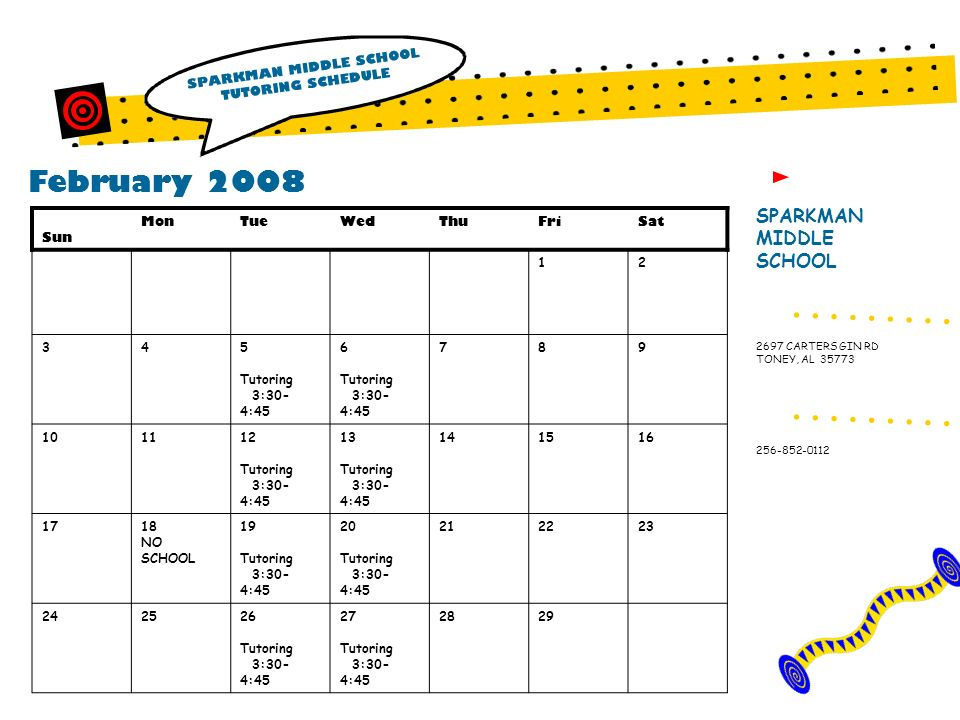 February 2008 SPARKMAN MIDDLE SCHOOL TUTORING SCHEDULE SPARKMAN MIDDLE SCHOOL 256-852-0112 2697 CARTERS GIN RD TONEY, AL 35773 Sun MonTueWedThuFriSat
