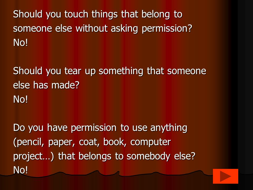 Should you touch things that belong to someone else without asking permission.
