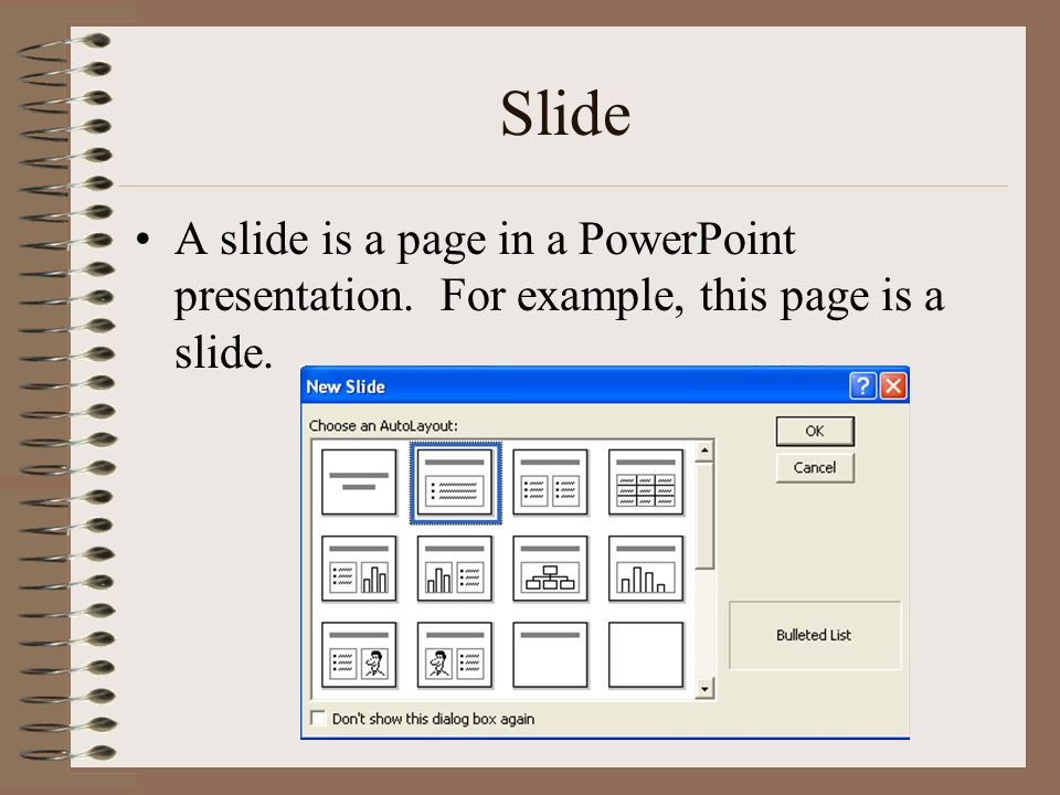Slide A slide is a page in a PowerPoint presentation. For example, this page is a slide.