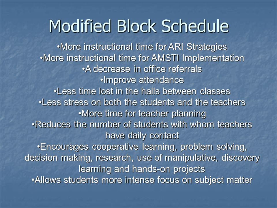 Modified Block Schedule More instructional time for ARI StrategiesMore instructional time for ARI Strategies More instructional time for AMSTI Impleme