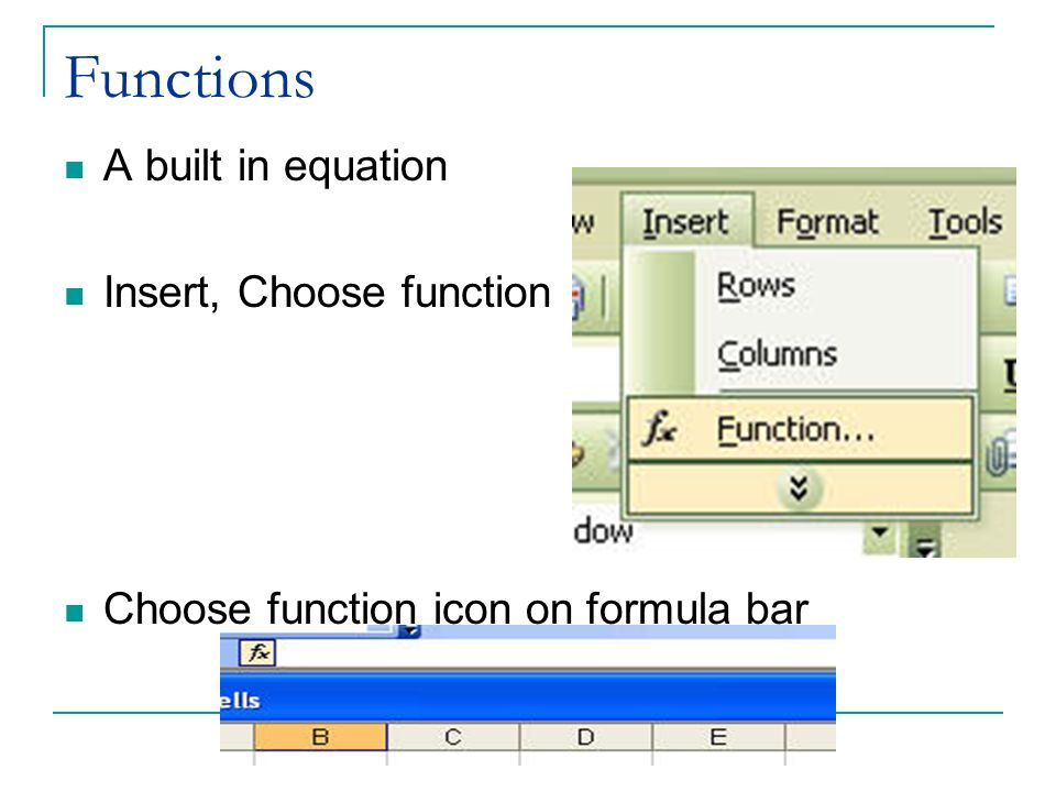 Functions A built in equation Insert, Choose function Choose function icon on formula bar