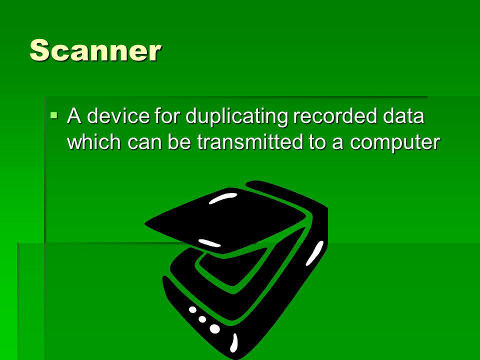 Scanner A device for duplicating recorded data which can be transmitted to a computer A device for duplicating recorded data which can be transmitted to a computer