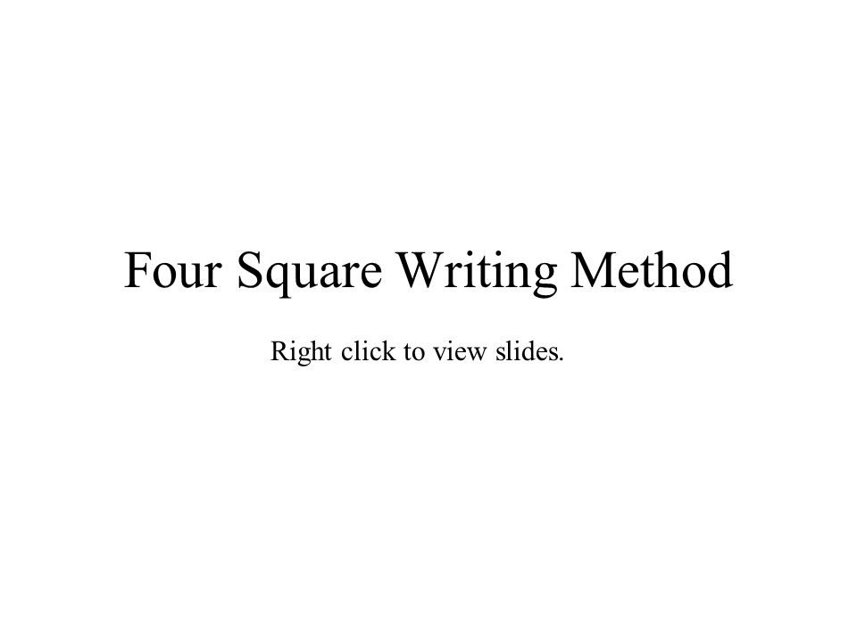 Four Square Writing Method Right click to view slides.