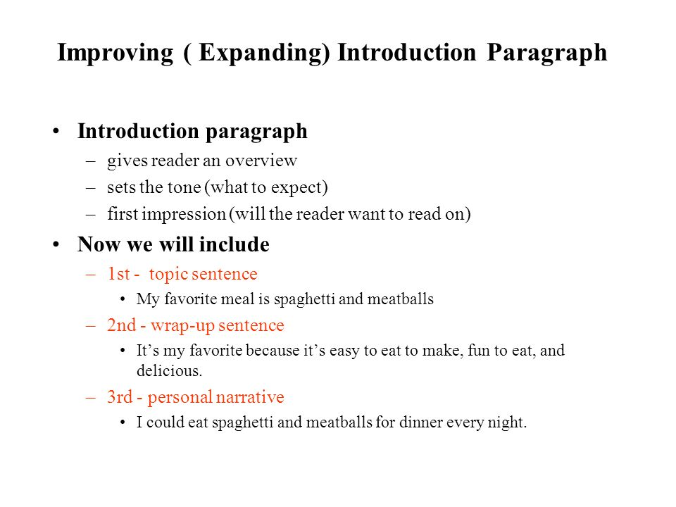 Improving ( Expanding) Introduction Paragraph Introduction paragraph –gives reader an overview –sets the tone (what to expect) –first impression (will