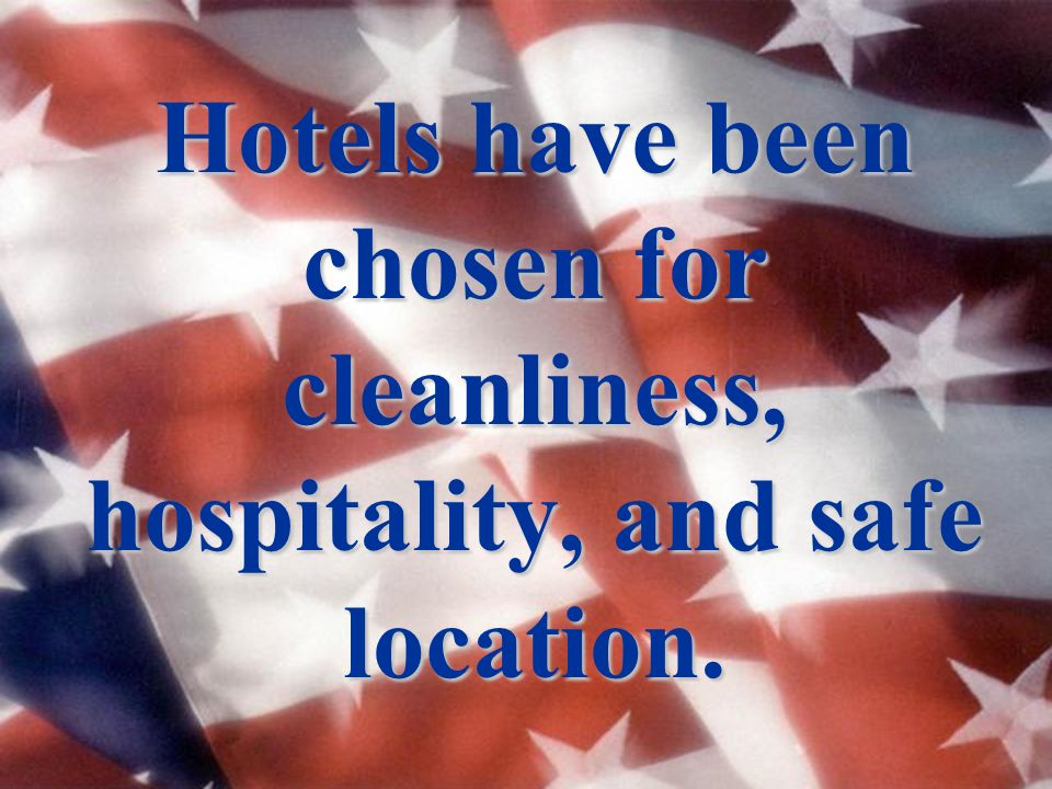 Hotels have been chosen for cleanliness, hospitality, and safe location.