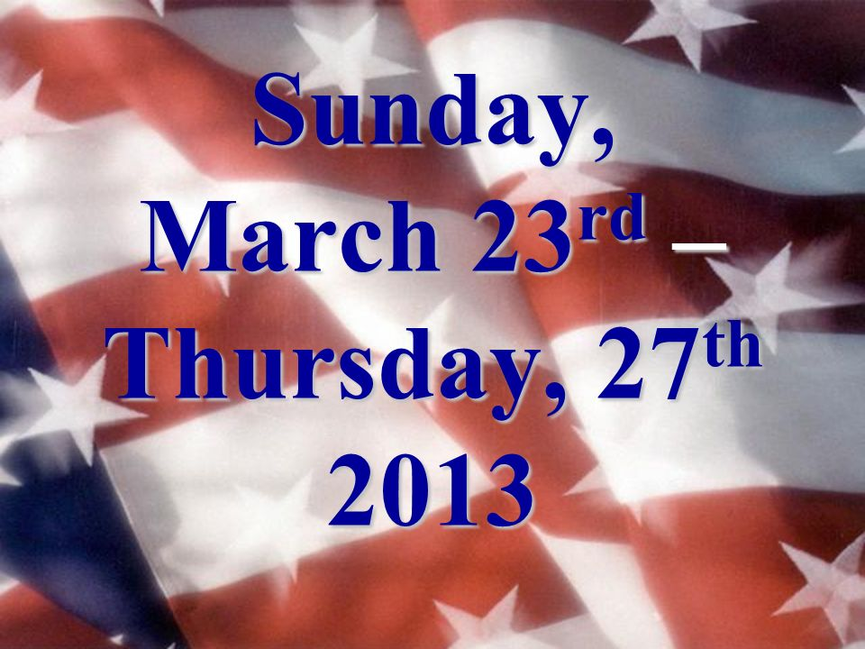 Sunday, March 23 rd – Thursday, 27 th 2013