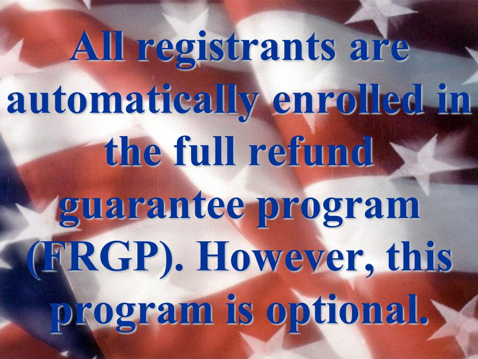 All registrants are automatically enrolled in the full refund guarantee program (FRGP).