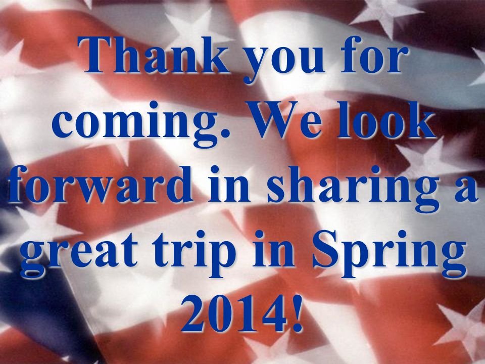 Thank you for coming. We look forward in sharing a great trip in Spring 2014!