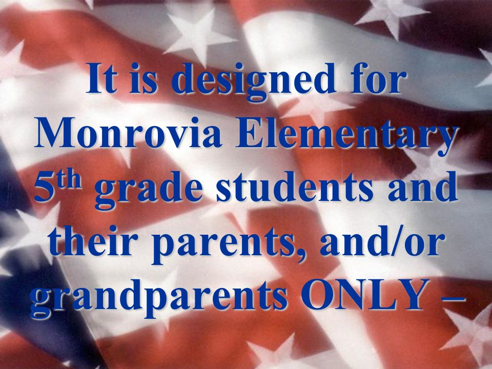 It is designed for Monrovia Elementary 5 th grade students and their parents, and/or grandparents ONLY –