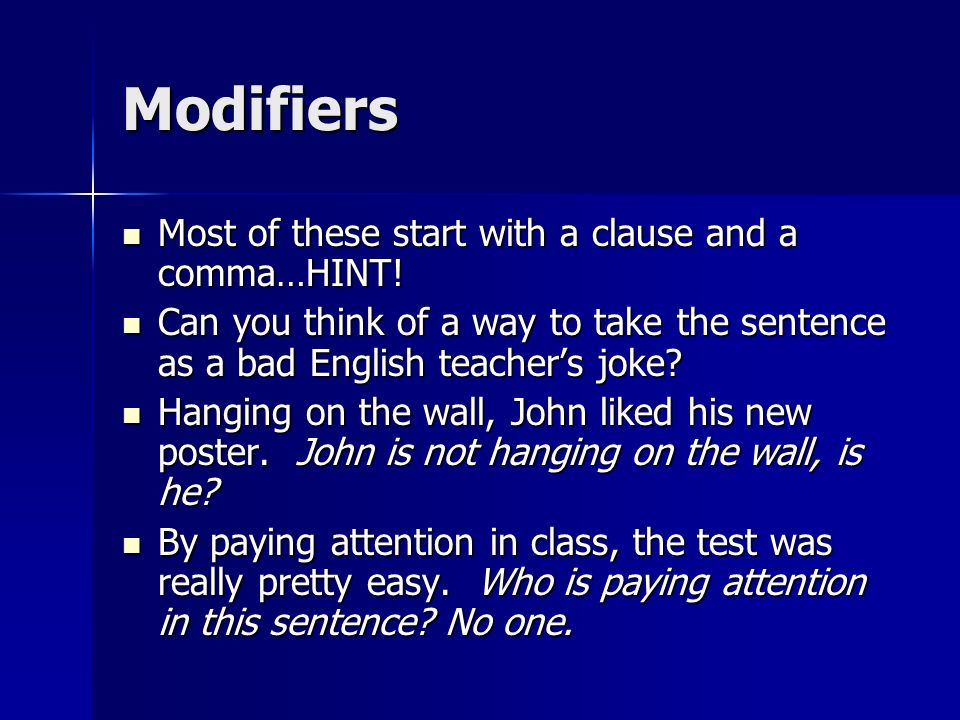 Modifiers Most of these start with a clause and a comma…HINT! Most of these start with a clause and a comma…HINT! Can you think of a way to take the s