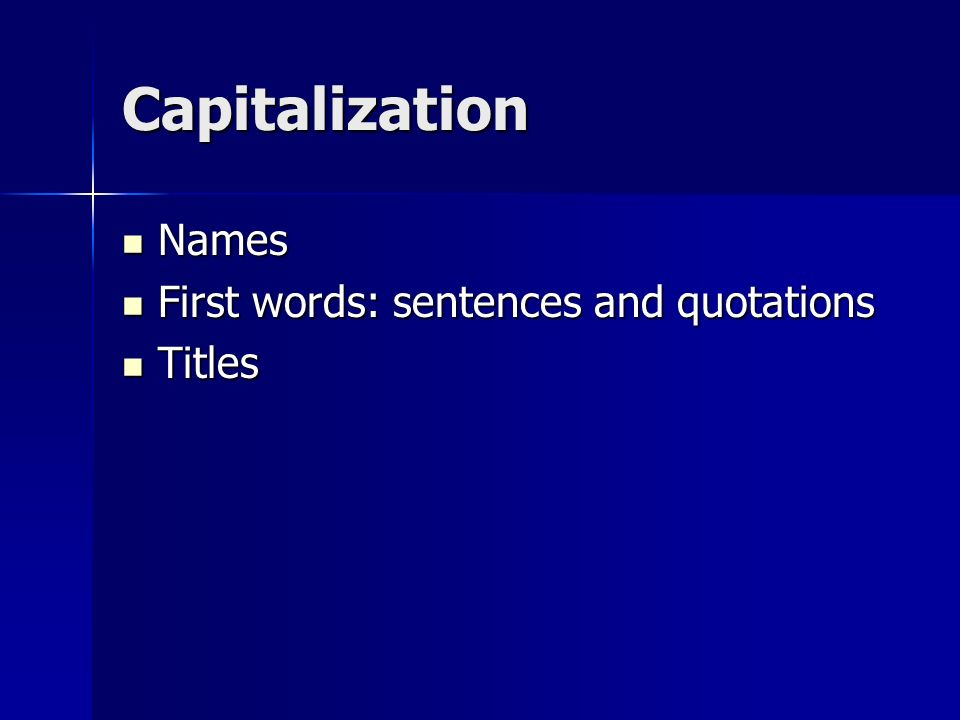 Capitalization Names Names First words: sentences and quotations First words: sentences and quotations Titles Titles