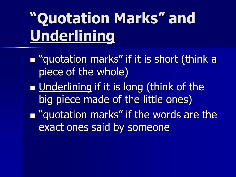 Quotation Marks and Underlining quotation marks if it is short (think a piece of the whole) quotation marks if it is short (think a piece of the whole