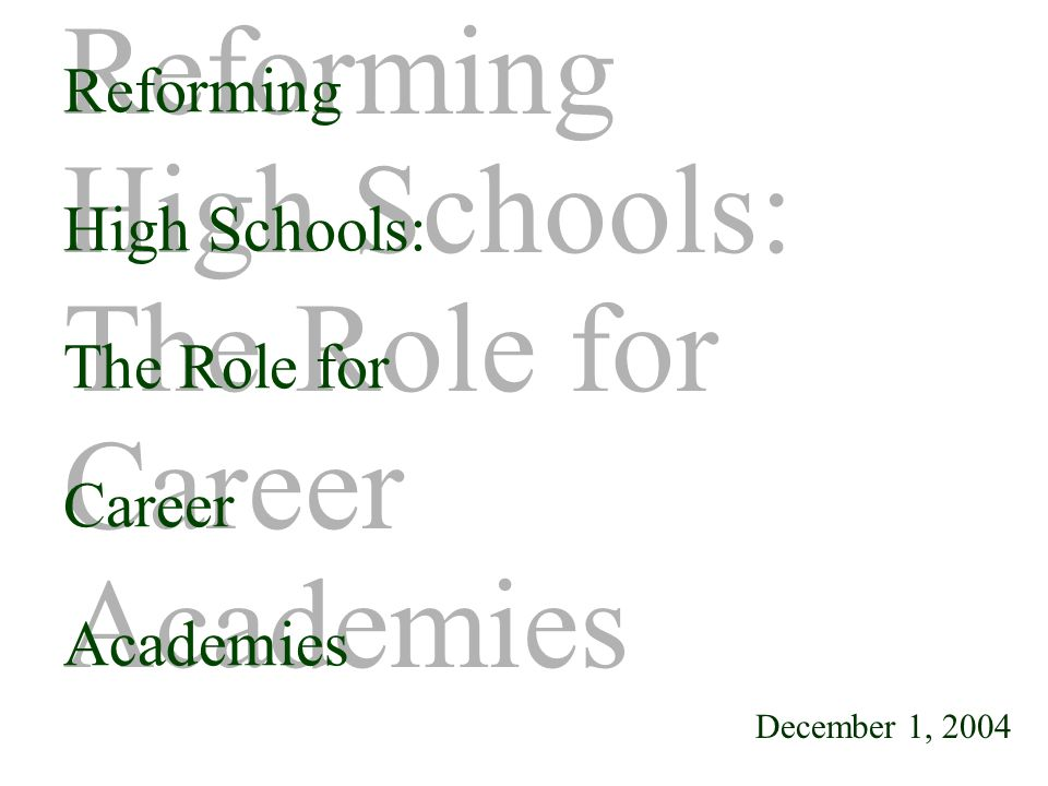 Reforming High Schools: The Role for Career Academies December 1, 2004