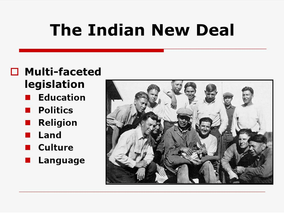 The Indian New Deal Multi-faceted legislation Education Politics Religion Land Culture Language