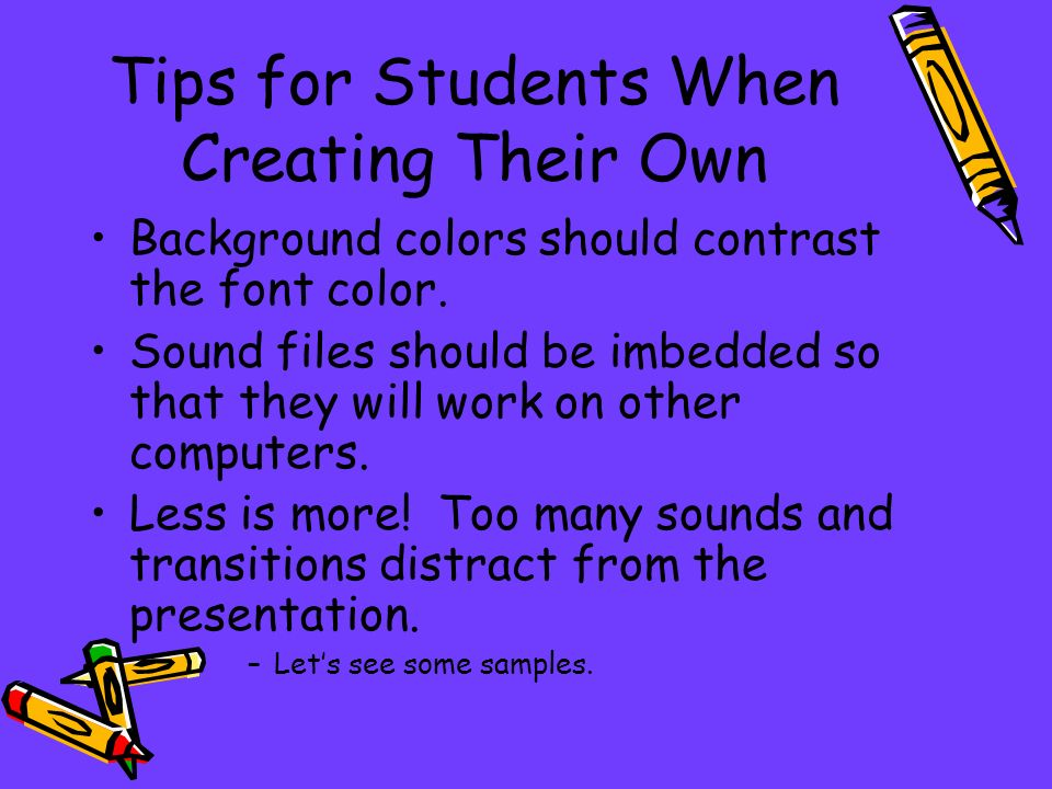 Tips for Students When Creating Their Own Background colors should contrast the font color.