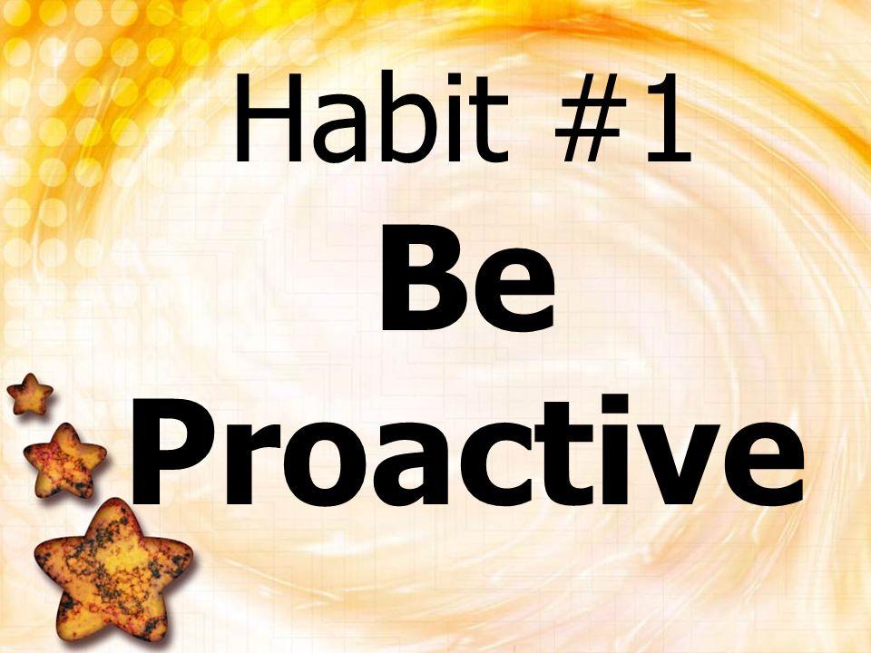 Habit #1 Be Proactive