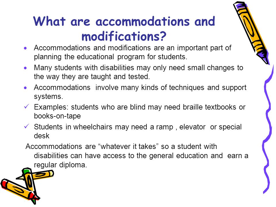 What are accommodations and modifications? Accommodations and modifications are an important part of planning the educational program for students. Ma