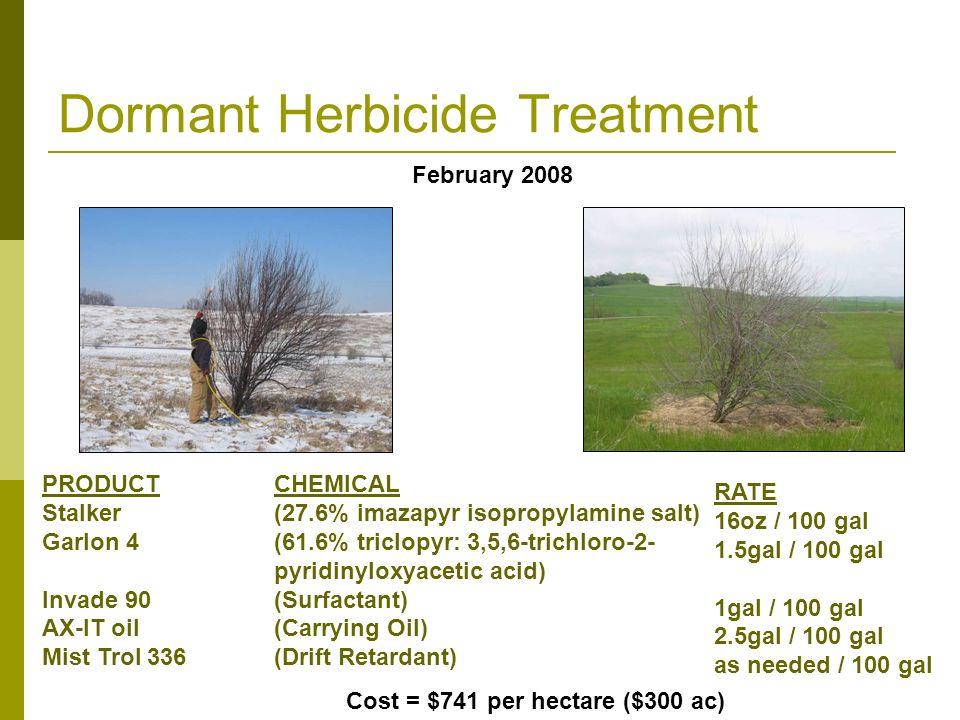 Dormant Herbicide Treatment CHEMICAL (27.6% imazapyr isopropylamine salt) (61.6% triclopyr: 3,5,6-trichloro-2- pyridinyloxyacetic acid) (Surfactant) (Carrying Oil) (Drift Retardant) PRODUCT Stalker Garlon 4 Invade 90 AX-IT oil Mist Trol 336 February 2008 Cost = $741 per hectare ($300 ac) RATE 16oz / 100 gal 1.5gal / 100 gal 1gal / 100 gal 2.5gal / 100 gal as needed / 100 gal