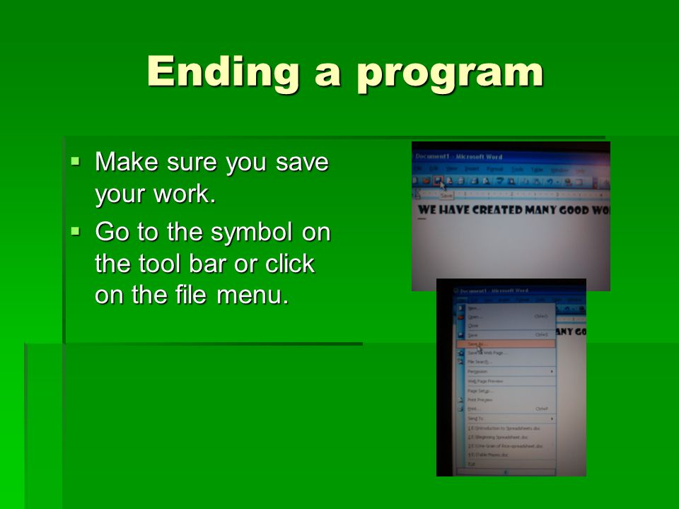 Ending a program Make sure you save your work.Make sure you save your work.
