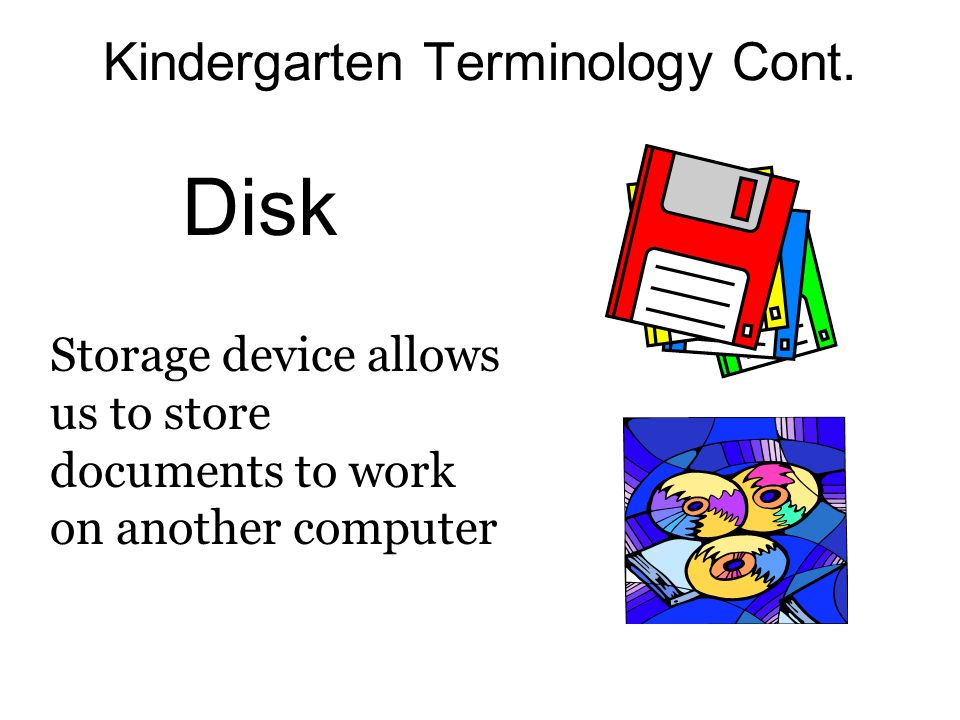 Kindergarten Terminology Cont. Drag To move the mouse while its button is being depressed