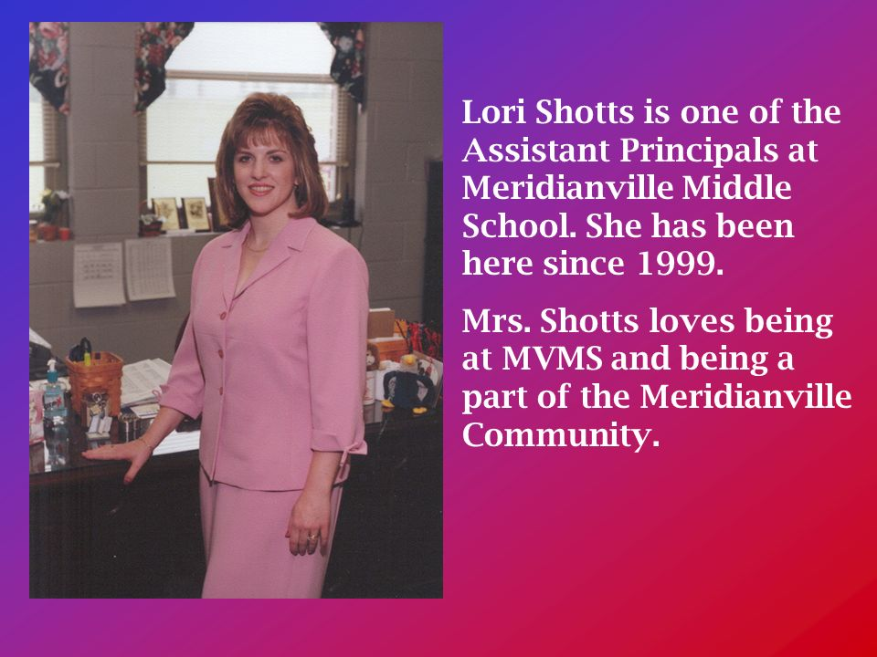 Lori Shotts is one of the Assistant Principals at Meridianville Middle School.