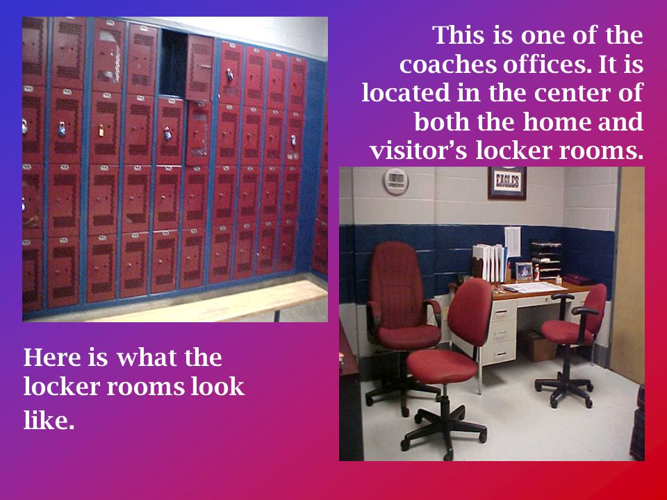 Here is what the locker rooms look like. This is one of the coaches offices.