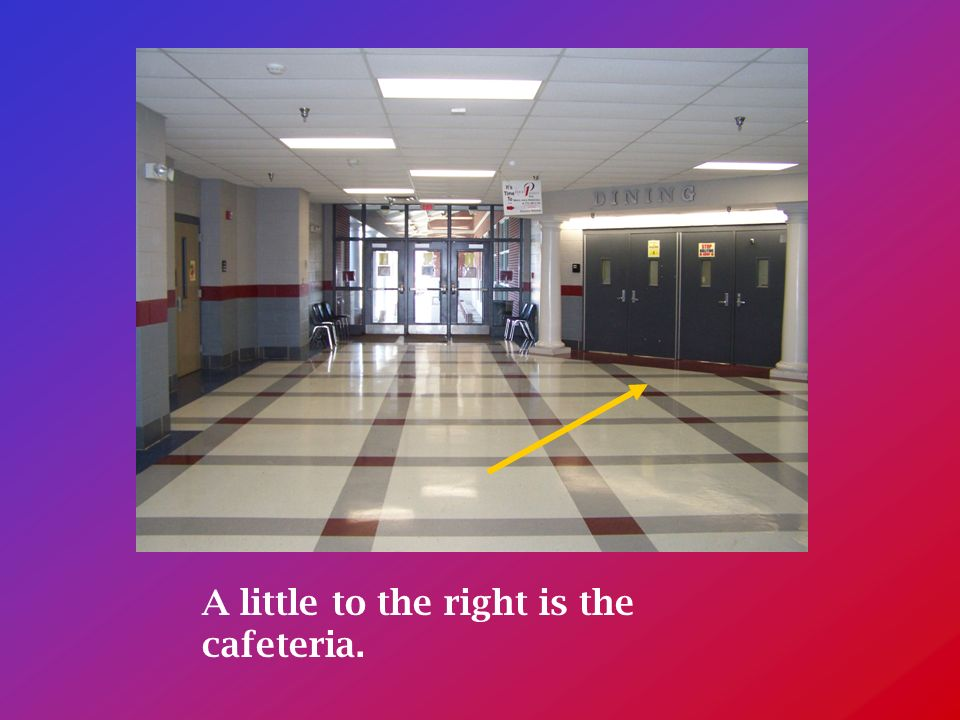 A little to the right is the cafeteria.