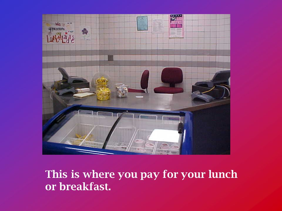 This is where you pay for your lunch or breakfast.