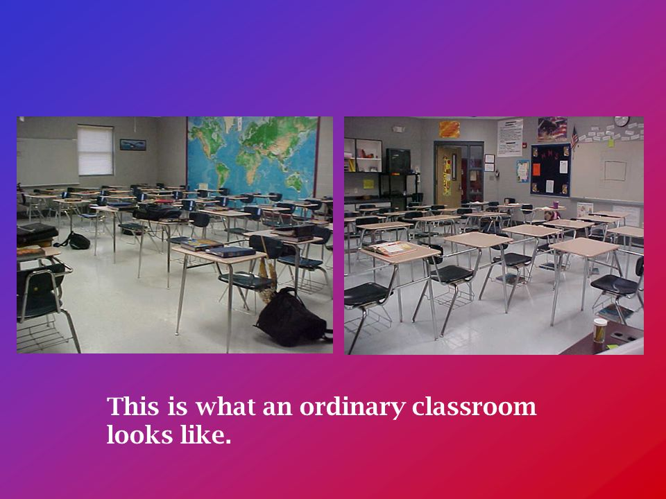 This is what an ordinary classroom looks like.
