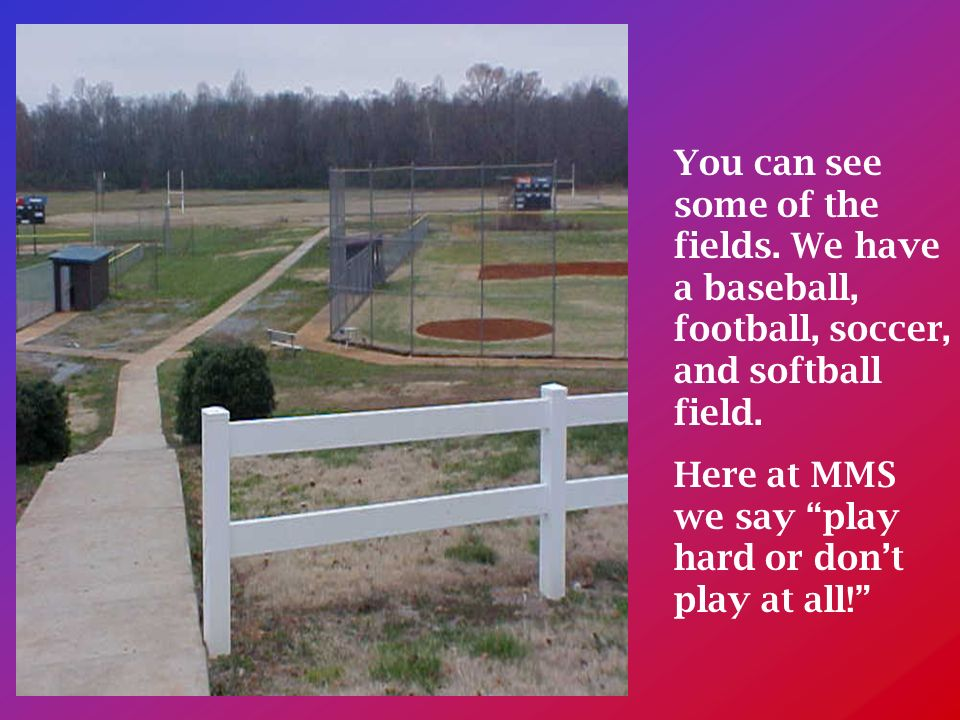 You can see some of the fields. We have a baseball, football, soccer, and softball field.