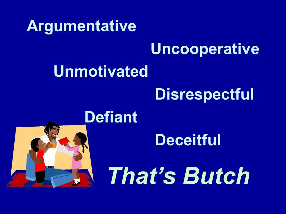 Argumentative Uncooperative Unmotivated Disrespectful Defiant Deceitful Thats Butch