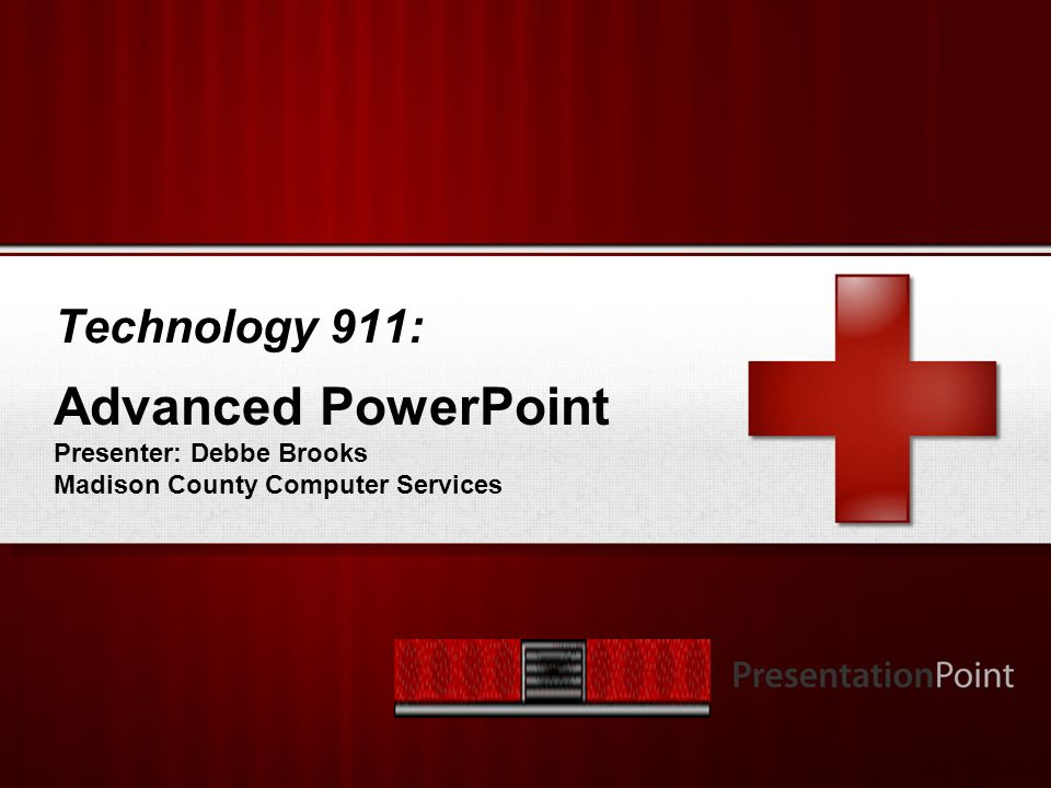 Your Logo Technology 911: Advanced PowerPoint Presenter: Debbe Brooks Madison County Computer Services