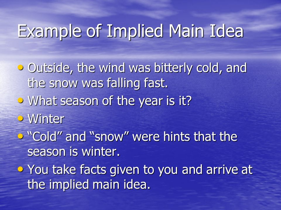 Example of Implied Main Idea Outside, the wind was bitterly cold, and the snow was falling fast.