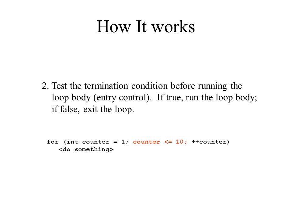 How It works for (int counter = 1; counter <= 10; ++counter) 3. Run the loop body.