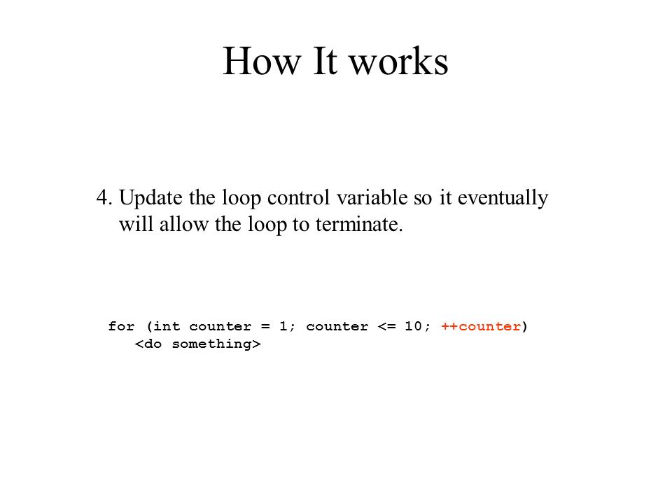 How It works for (int counter = 1; counter <= 10; ++counter) 4.