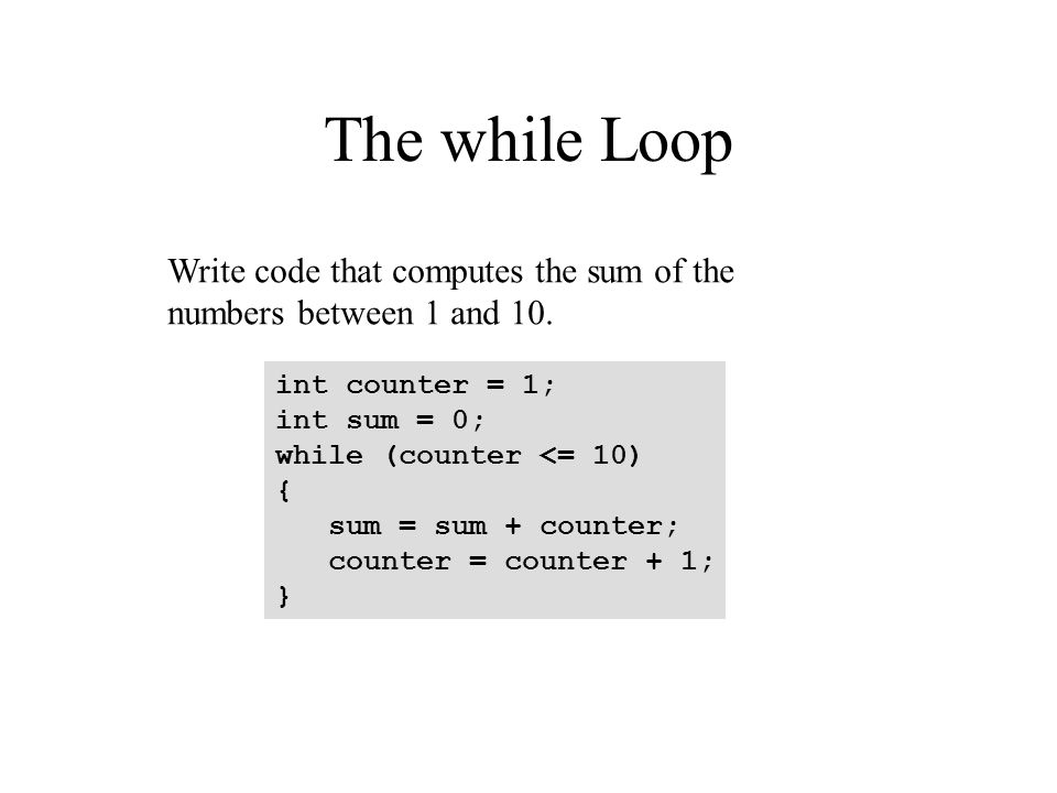 The while Loop Write code that computes the sum of the numbers between 1 and 10.