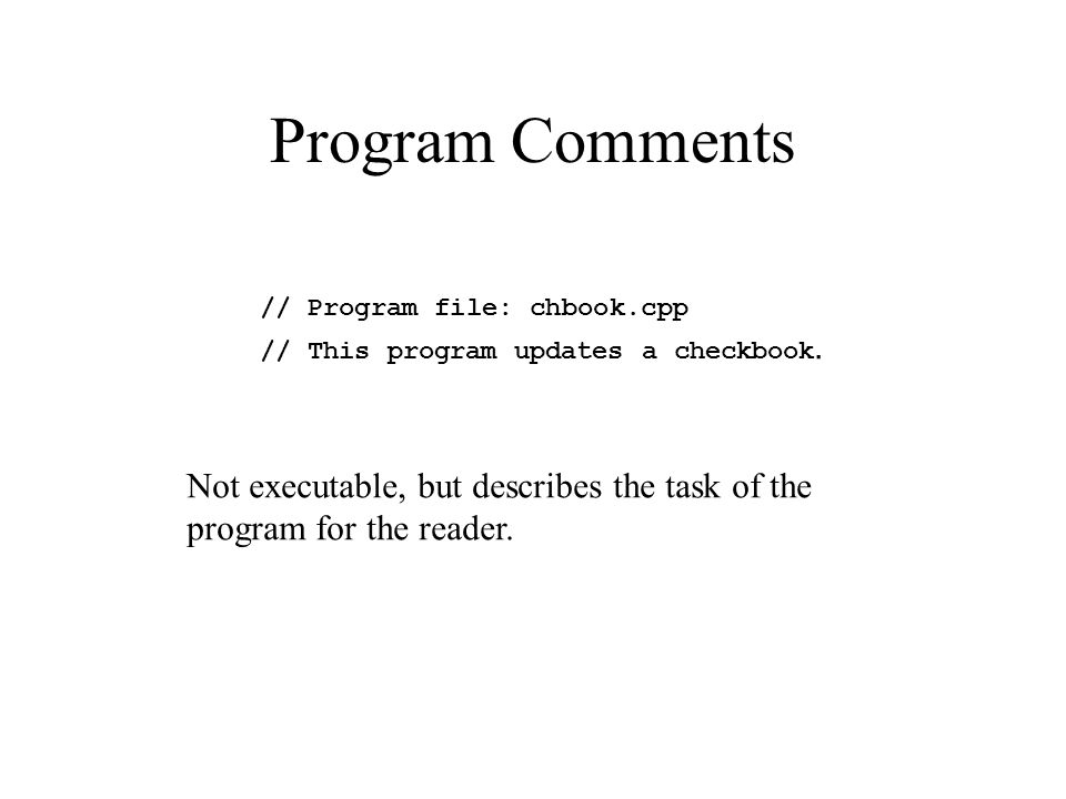 Program Comments // Program file: chbook.cpp // This program updates a checkbook. Not executable, but describes the task of the program for the reader