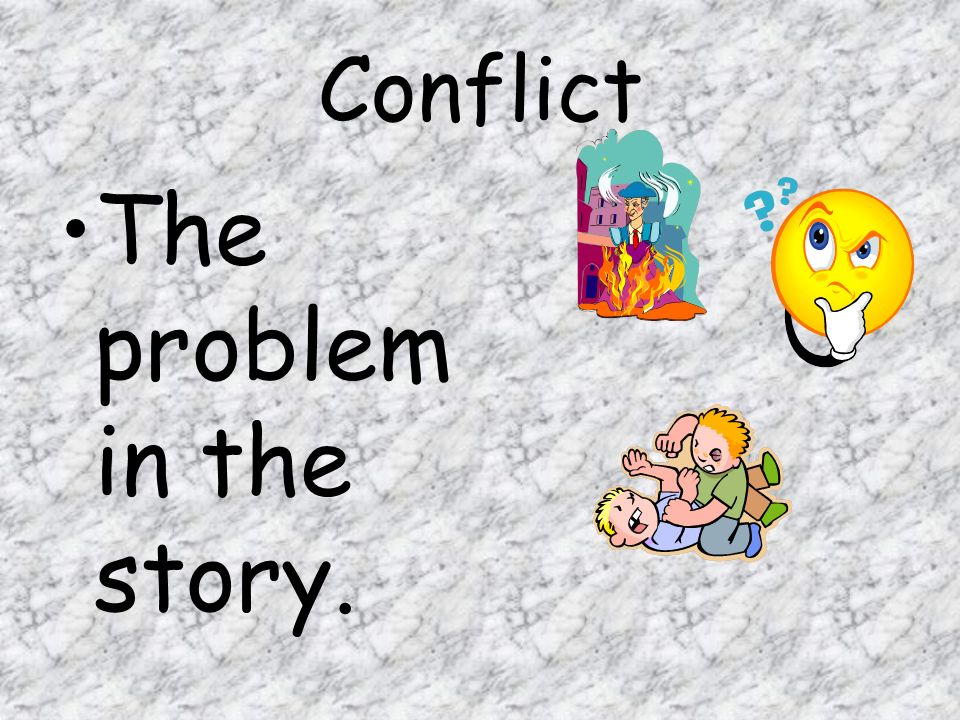 Conflict The problem in the story.