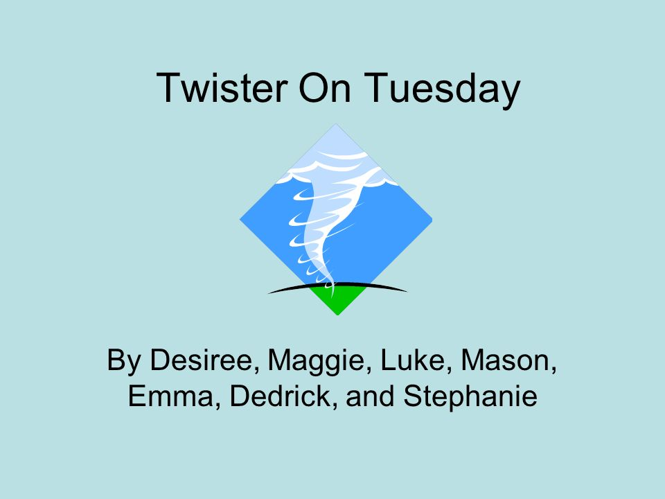 Twister On Tuesday By Desiree, Maggie, Luke, Mason, Emma, Dedrick, and Stephanie