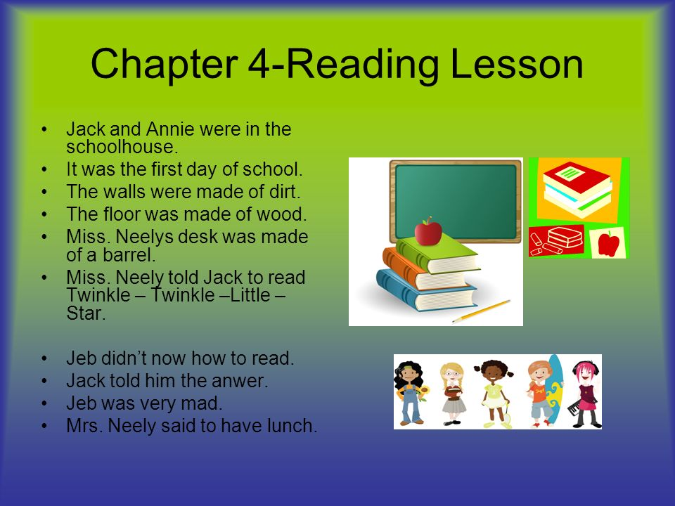 Chapter 4-Reading Lesson Jack and Annie were in the schoolhouse.