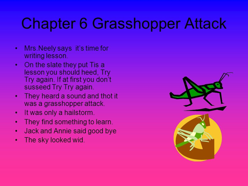 Chapter 6 Grasshopper Attack Mrs.Neely says its time for writing lesson.
