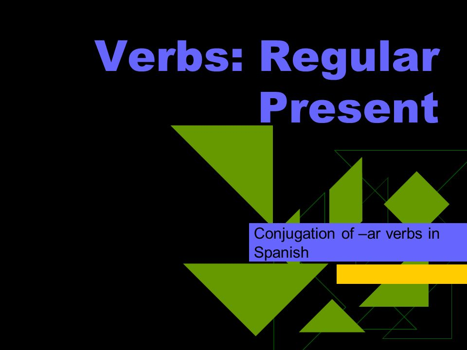 Verbs: Regular Present Conjugation of –ar verbs in Spanish