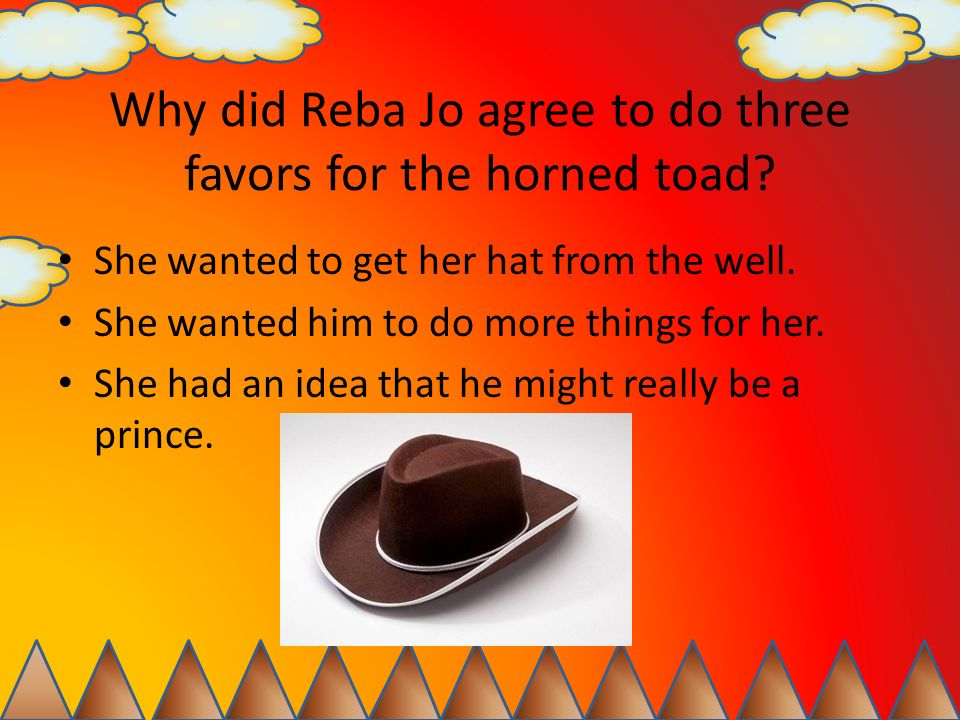 Why did Reba Jo agree to do three favors for the horned toad? She wanted to get her hat from the well. She wanted him to do more things for her. She h