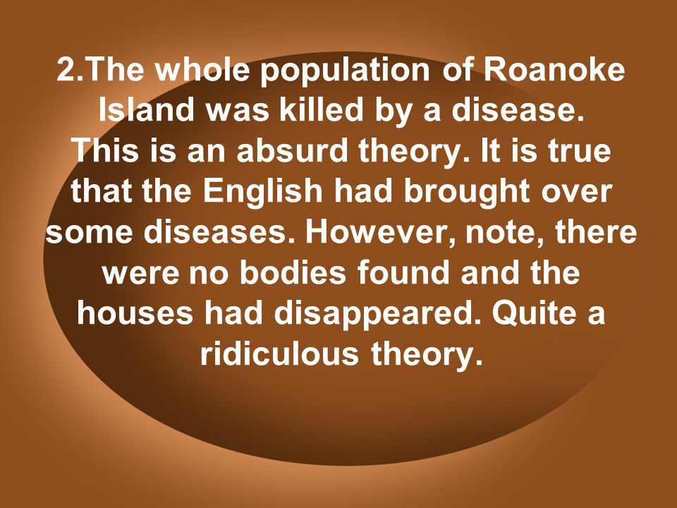 2.The whole population of Roanoke Island was killed by a disease.