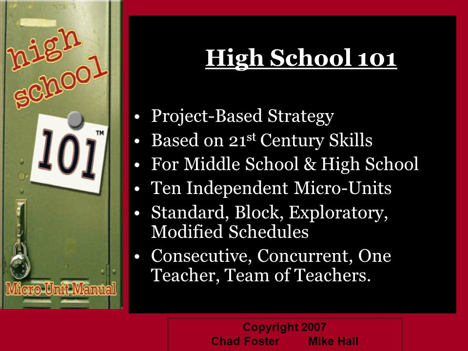 Copyright 2007 Chad Foster Mike Hall High School 101 Project-Based Strategy Based on 21 st Century Skills For Middle School & High School Ten Independ