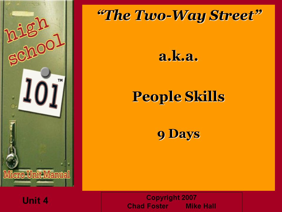 Copyright 2007 Chad Foster Mike Hall The Two-Way Street a.k.a. People Skills 9 Days Unit 4